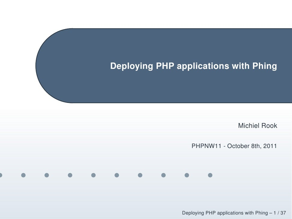Deploying PHP applications with Phing                                       Michiel Rook                   PHPNW11 - Octob...