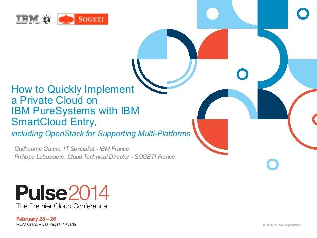 © 2013 IBM Corporation How to Quickly Implement a Private Cloud on IBM PureSystems with IBM SmartCloud Entry, including Op...
