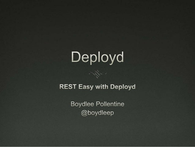 What is Deployd?      In a nutshell…Deployd allows you to design, build and scale API's for web and mobile apps in minutes...