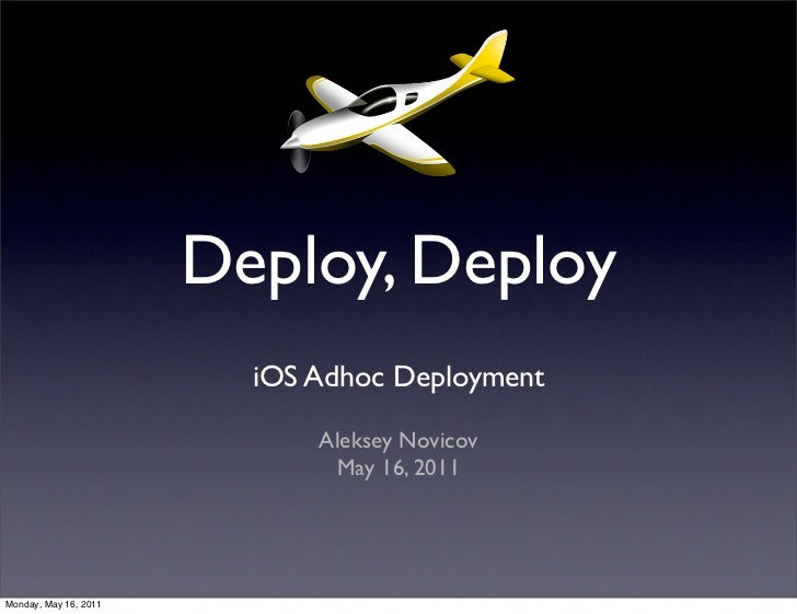 Deploy, Deploy                         iOS Adhoc Deployment                             Aleksey Novicov                   ...