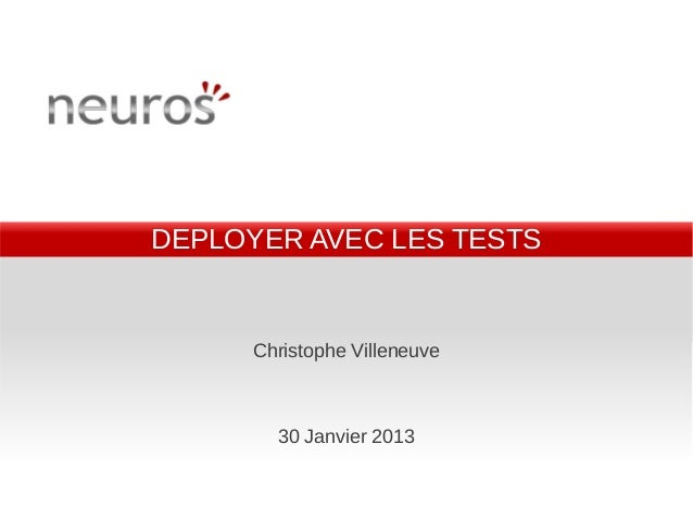DEPLOYER AVEC LES TESTS      Christophe Villeneuve        30 Janvier 2013