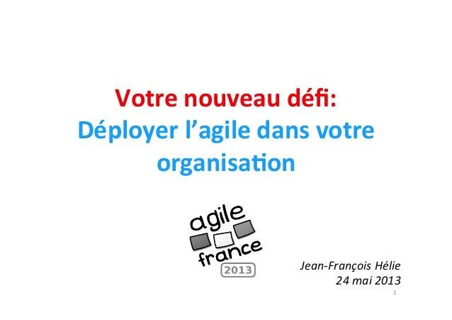 Votre  nouveau  défi:   Déployer  l'agile  dans  votre   organisa7on        Jean-‐François  Hélie   ...