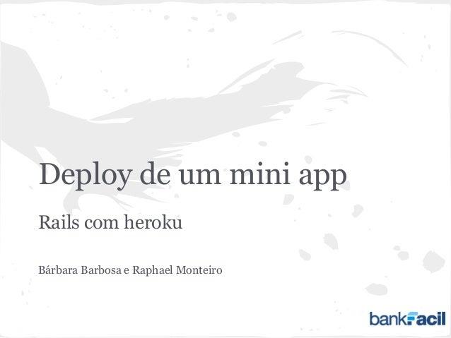 Deploy de um mini app Rails com heroku Bárbara Barbosa e Raphael Monteiro