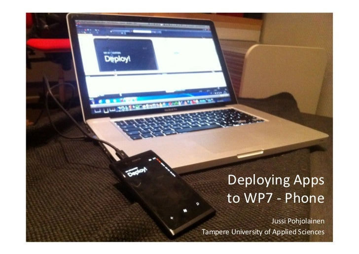 Deploying Apps             to WP7 -‐ Phone                              Jussi Pohjolainen Tampere Uni...