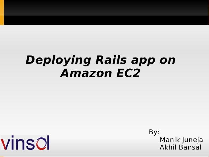 Deploying Rails app on Amazon EC2 By: Manik Juneja Akhil Bansal