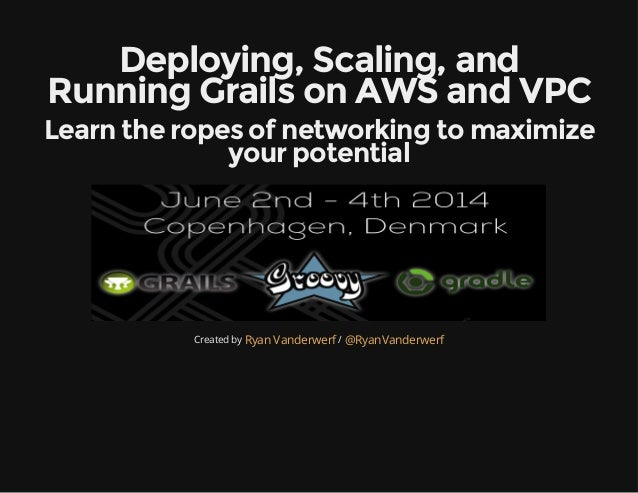 Deploying, Scaling, and Running Grails on AWS and VPC Learn the ropes of networking to maximize your potential Created by ...