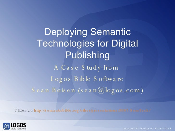 Deploying Semantic Technologies for Digital Publishing A Case Study from  Logos Bible Software Sean Boisen (sean@logos.com...