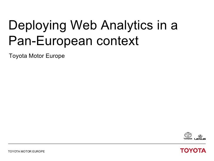 Deploying Web Analytics in a Pan-European context Toyota Motor Europe