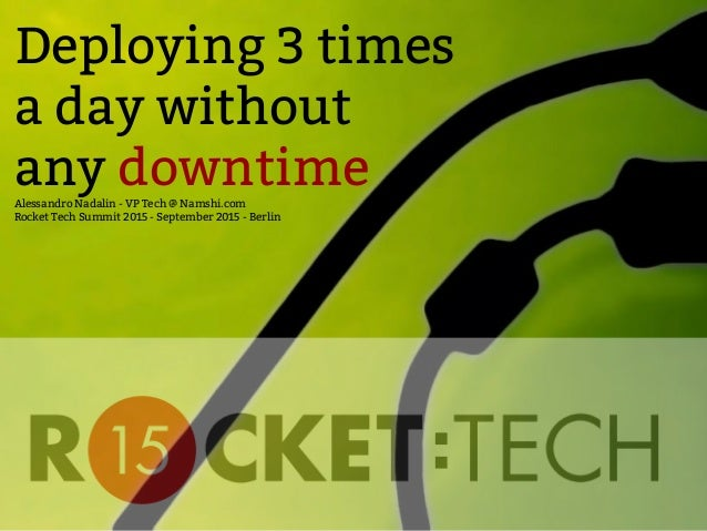 Deploying 3 times a day without any downtimeAlessandro Nadalin - VP Tech @ Namshi.com Rocket Tech Summit 2015 - September ...