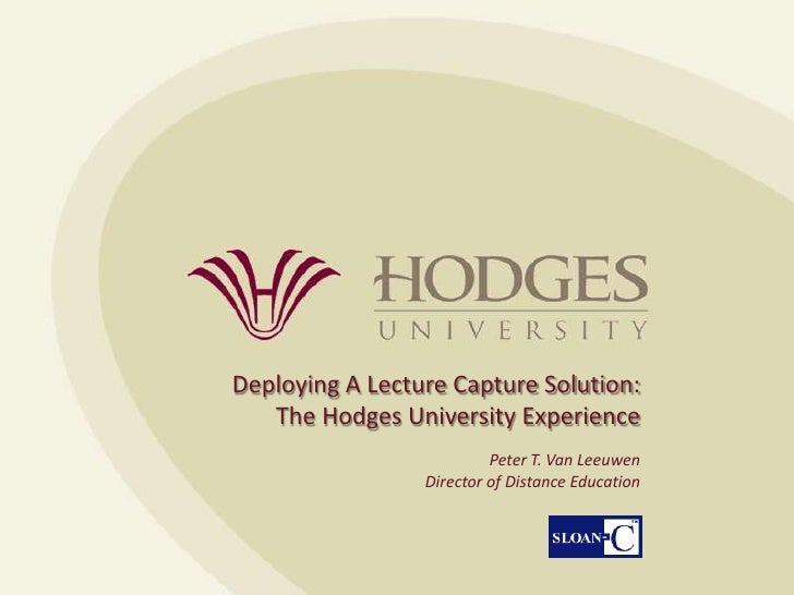 Deploying A Lecture Capture Solution:<br />The Hodges University Experience <br />Peter T. Van Leeuwen<br />Director of Di...