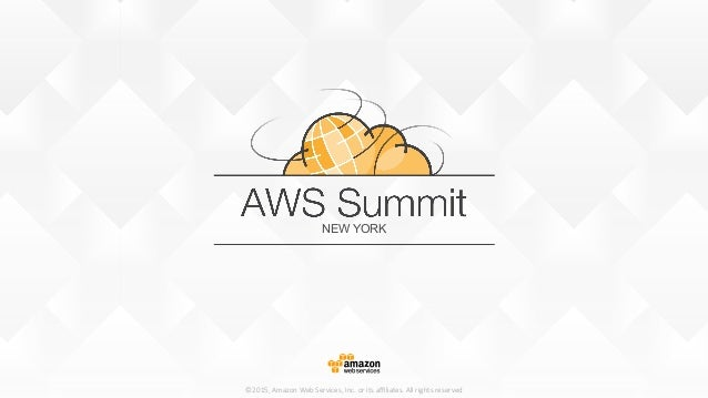 NEW YORK ©2015, Amazon Web Services, Inc. or its affiliates. All rights reserved