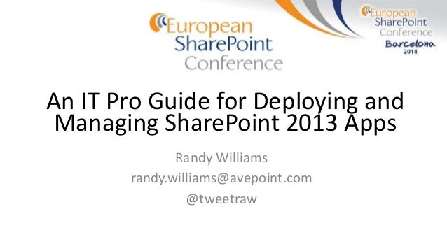 An IT Pro Guide for Deploying and Managing SharePoint 2013 Apps Randy Williams randy.williams@avepoint.com @tweetraw