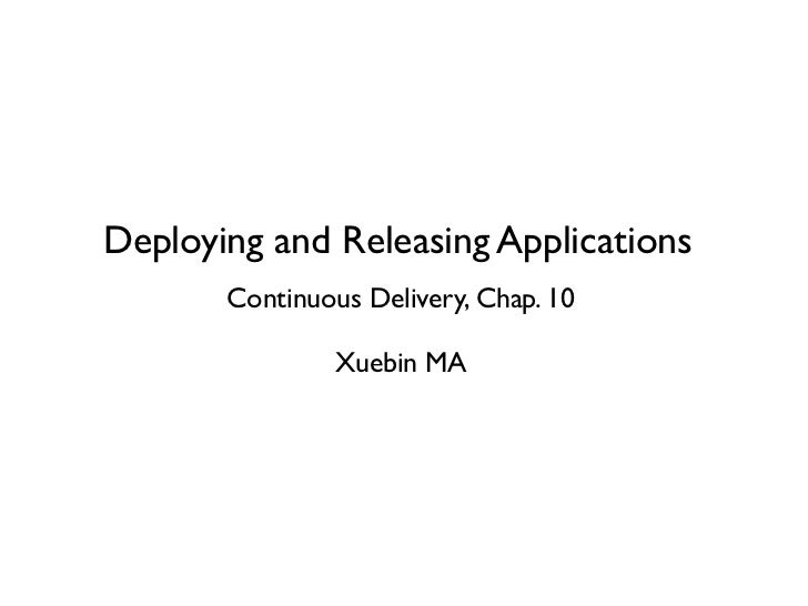 Deploying and Releasing Applications       Continuous Delivery, Chap. 10                Xuebin MA