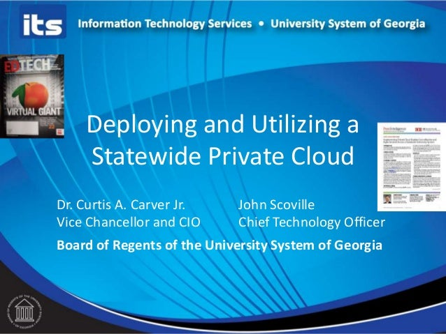 Deploying and Utilizing aStatewide Private CloudDr. Curtis A. Carver Jr.Vice Chancellor and CIOJohn ScovilleChief Technolo...