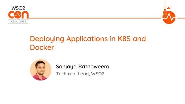Technical Lead, WSO2 Deploying Applications in K8S and Docker Sanjaya Ratnaweera