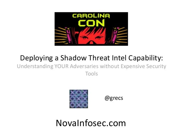Deploying a Shadow Threat Intel Capability: Understanding YOUR Adversaries without Expensive Security Tools @grecs NovaInf...