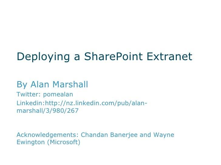 Deploying a SharePoint ExtranetBy Alan MarshallTwitter: pomealanLinkedin:http://nz.linkedin.com/pub/alan-marshall/3/980/26...