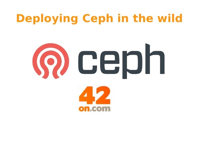 Deploying Ceph in the wild