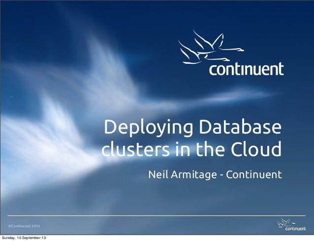 ©Continuent 2013 Deploying Database clusters in the Cloud Neil Armitage - Continuent Sunday, 15 September 13