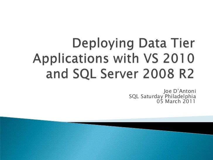 Deploying Data Tier Applications with VS 2010 and SQL Server 2008 R2<br />Joe D'Antoni<br />SQL Saturday Philadelphia<br /...