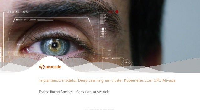 ©2018 Avanade Inc. All Rights Reserved. Thaissa Bueno Sanches - Consultant at Avanade Implantando modelos Deep Learning em...