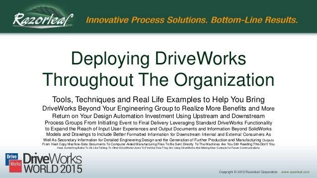 Copyright © 2015 Razorleaf Corporation www.razorleaf.com Deploying DriveWorks Throughout The Organization Tools, Technique...