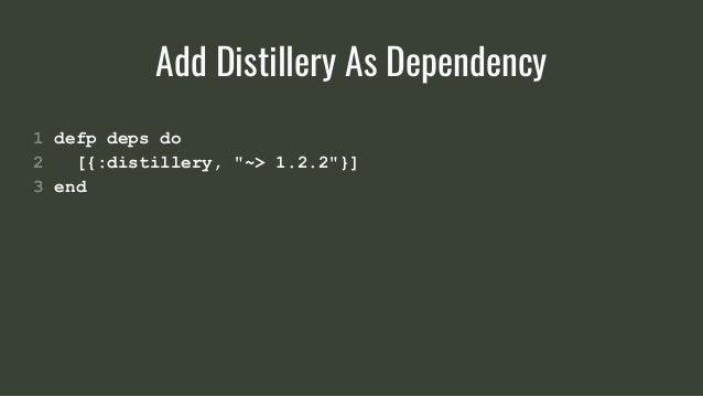 "1 defp deps do 2 [{:distillery, ""~> 1.2.2""}] 3 end Add Distillery As Dependency"