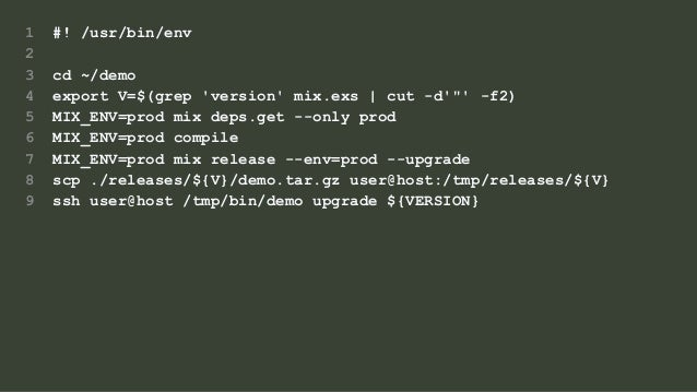"1 #! /usr/bin/env 2 3 cd ~/demo 4 export V=$(grep 'version' mix.exs | cut -d'""' -f2) 5 MIX_ENV=prod mix deps.get --only pr..."