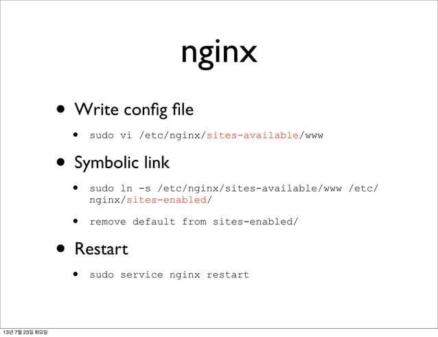 nginx • Write config file • sudo vi /etc/nginx/sites-available/www • Symbolic link • sudo ln -s /etc/nginx/sites-available/w...
