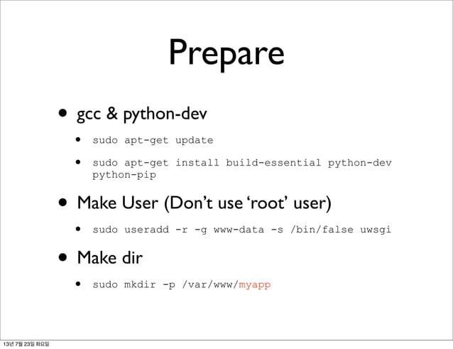 Prepare • gcc & python-dev • sudo apt-get update • sudo apt-get install build-essential python-dev python-pip • Make User ...