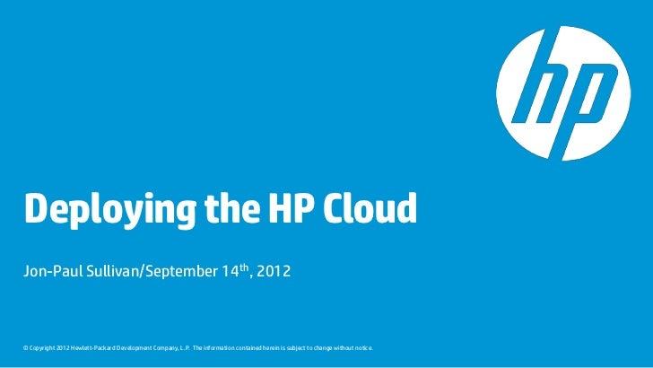 Deploying the HP CloudJon-Paul Sullivan/September 14th, 2012© Copyright 2012 Hewlett-Packard Development Company, L.P. The...