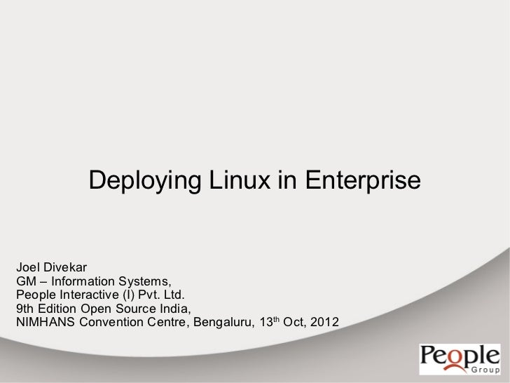 Deploying Linux in EnterpriseJoel DivekarGM – Information Systems,People Interactive (I) Pvt. Ltd.9th Edition Open Source ...