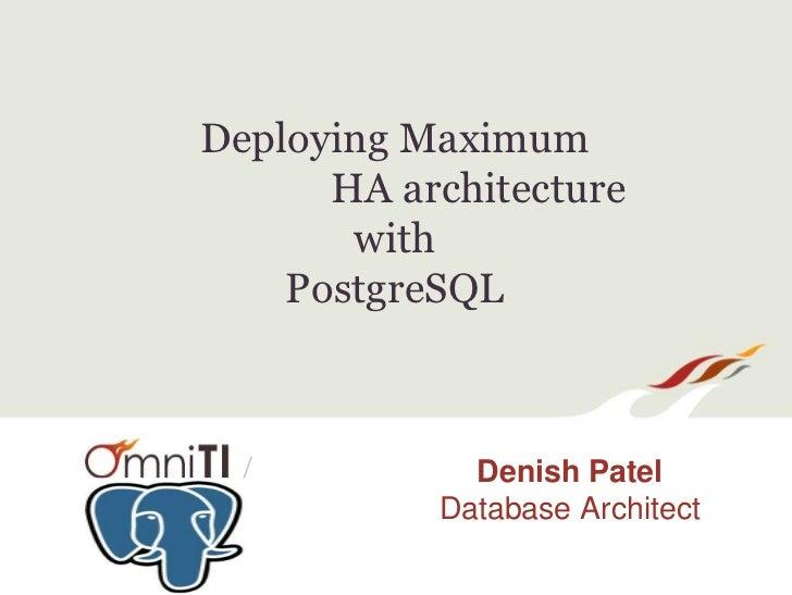 Deploying Maximum      HA architecture       with    PostgreSQL /           Denish Patel           Database Architect