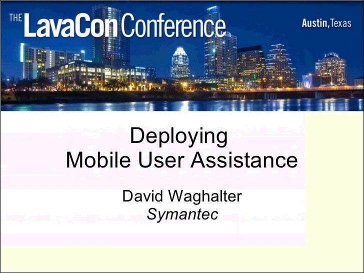 Deploying  Mobile User Assistance David Waghalter Symantec