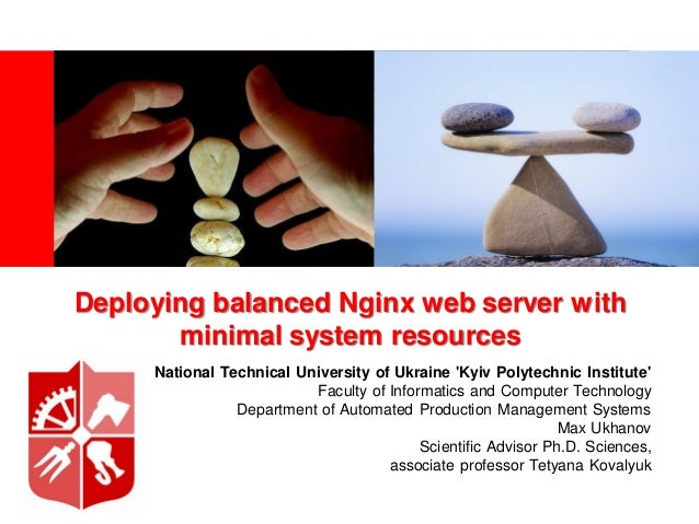Deploying balanced Nginx web server with       minimal system resources     National Technical University of Ukraine Kyiv ...