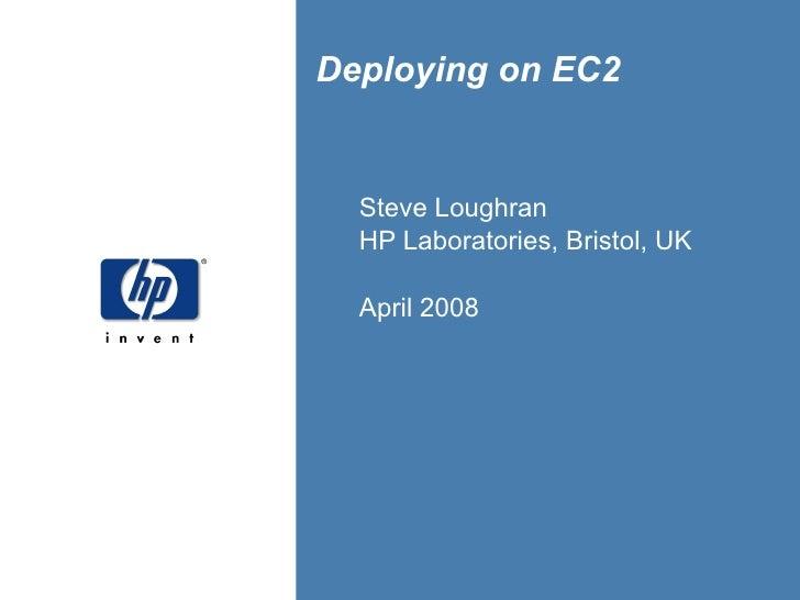 Steve Loughran HP Laboratories, Bristol, UK April 2008 Deploying on EC2