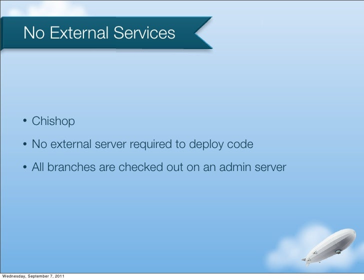 No External Services         •   Chishop         •   No external server required to deploy code         •   All branches a...