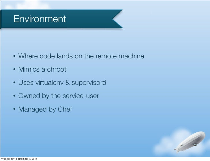 Environment         •   Where code lands on the remote machine         •   Mimics a chroot         •   Uses virtualenv & s...