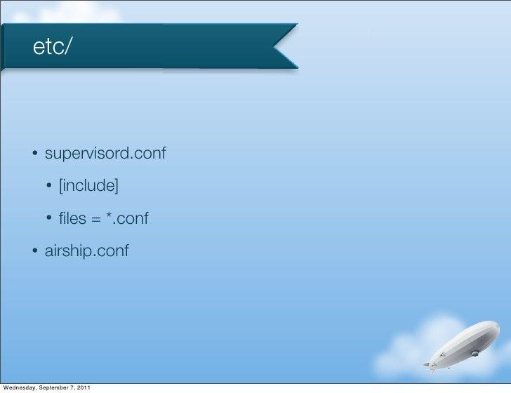 etc/         •   supervisord.conf             •   [include]             •   files = *.conf         •   airship.confWednesda...