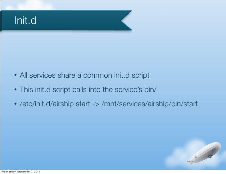 Init.d         •   All services share a common init.d script         •   This init.d script calls into the service's bin/ ...