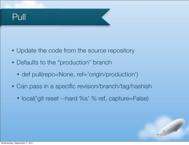 """Pull         •   Update the code from the source repository         •   Defaults to the """"production"""" branch             • ..."""
