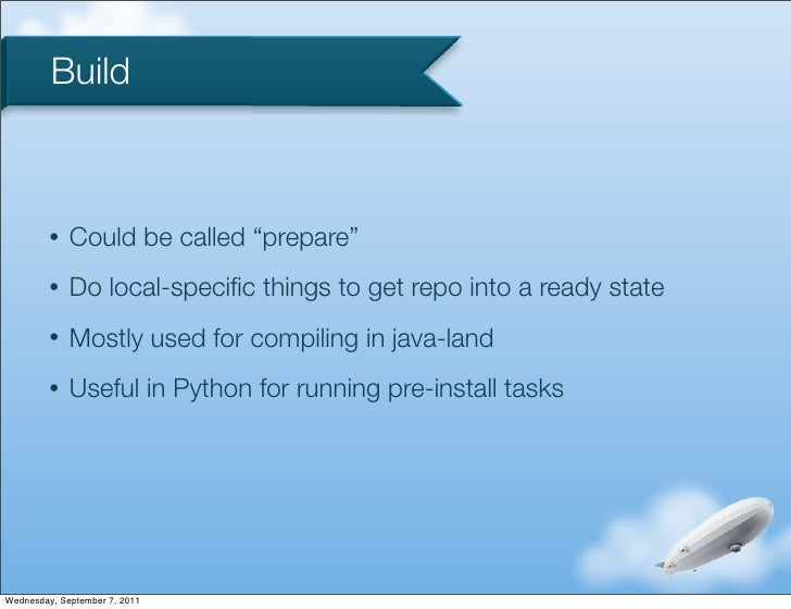 """Build         •   Could be called """"prepare""""         •   Do local-specific things to get repo into a ready state         •  ..."""