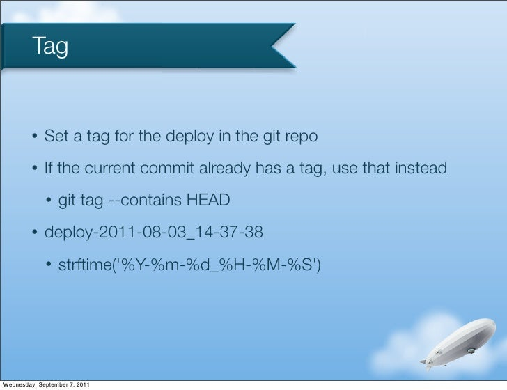 Tag         •   Set a tag for the deploy in the git repo         •   If the current commit already has a tag, use that ins...