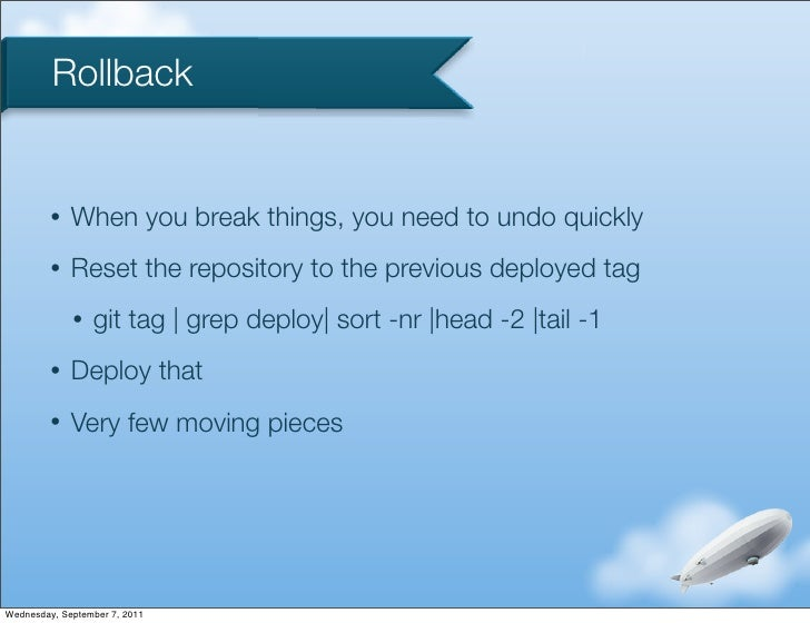Rollback         •   When you break things, you need to undo quickly         •   Reset the repository to the previous depl...