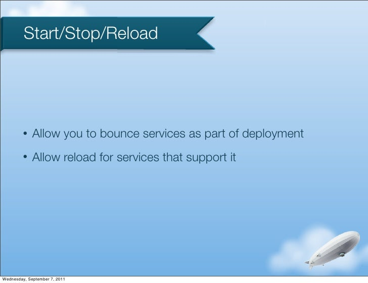 Start/Stop/Reload         •   Allow you to bounce services as part of deployment         •   Allow reload for services tha...