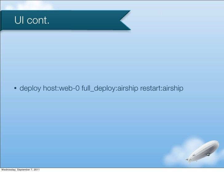 UI cont.         •   deploy host:web-0 full_deploy:airship restart:airshipWednesday, September 7, 2011
