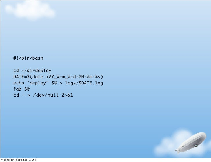 "#!/bin/bash         cd ~/airdeploy         DATE=$(date +%Y_%-m_%-d-%H-%m-%s)         echo ""deploy"" $@ > logs/$DATE.log    ..."