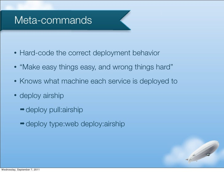 """Meta-commands         •   Hard-code the correct deployment behavior         •   """"Make easy things easy, and wrong things h..."""