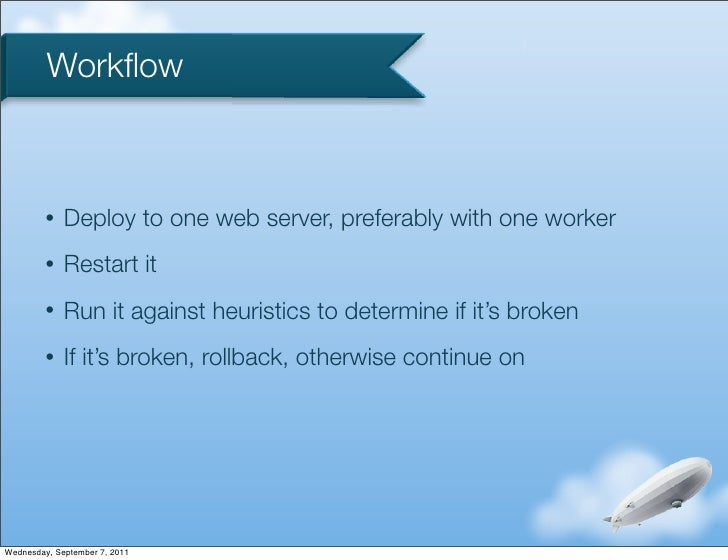 Workflow         •   Deploy to one web server, preferably with one worker         •   Restart it         •   Run it against...