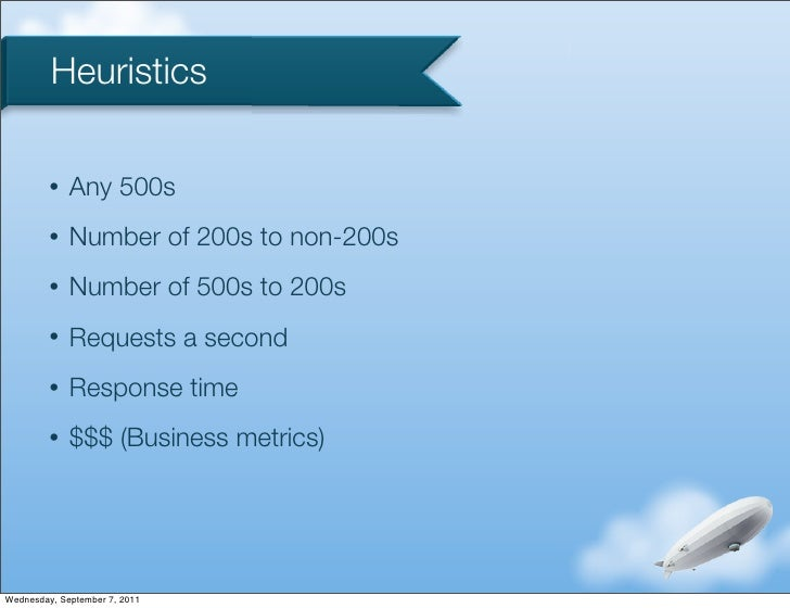 Heuristics         •   Any 500s         •   Number of 200s to non-200s         •   Number of 500s to 200s         •   Requ...
